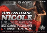 16 ДЕКАБРЯ - THE HOUSE - TOPLESS DJane NICOLE (УКРАИНА / КИЕВ) + JUNGO!!
